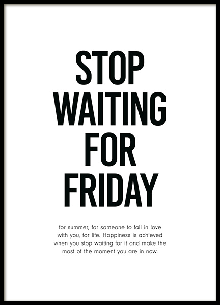 Stop Waiting for Friday Poster no grupo Posters  / Posters com texto em Desenio AB (12001)