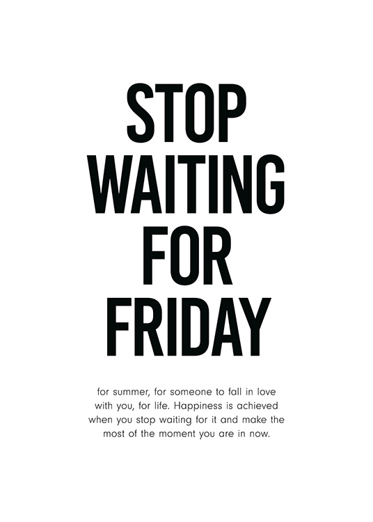 Stop Waiting for Friday Poster / Posters com texto em Desenio AB (12001)